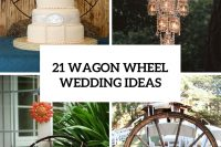 21 Excellent Ideas To Incorporate Wagon Wheel Into Your Wedding