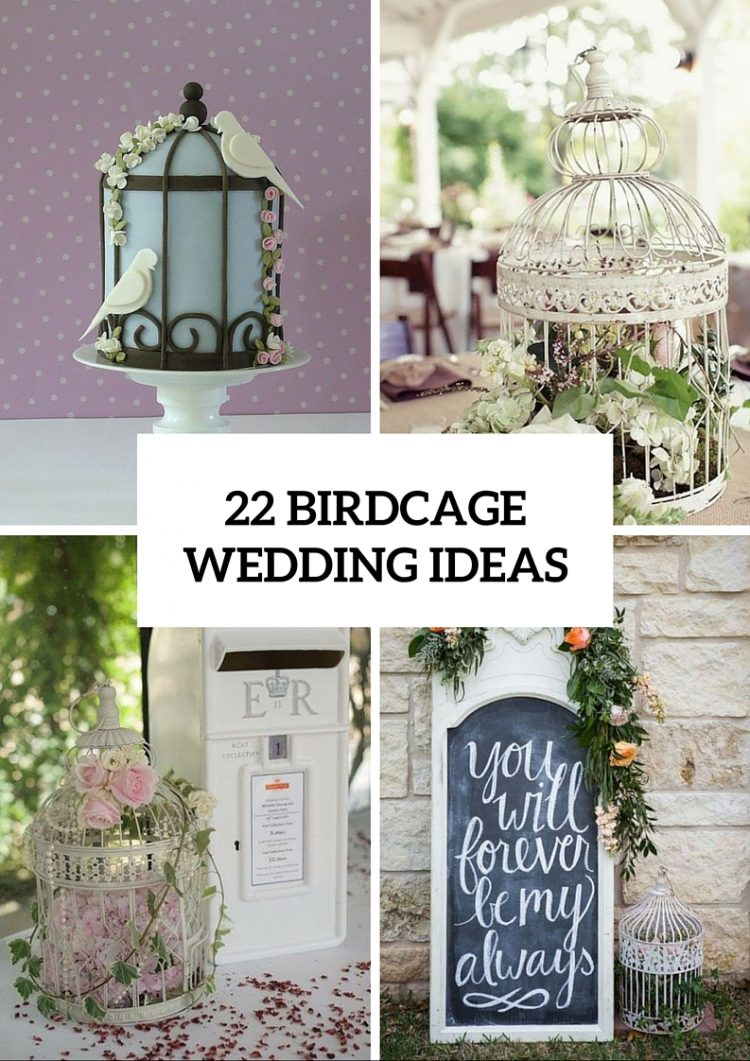 22 Romantic Ideas To Incorporate Birdcages Into Your Wedding ...