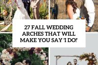 27-fall-wedding-arches-that-will-make-you-say-i-do-cover