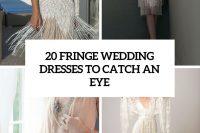 20 fringe wedding dresses that catch an eye cover