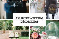 23 Adorable Lucite Décor Ideas For Your Wedding