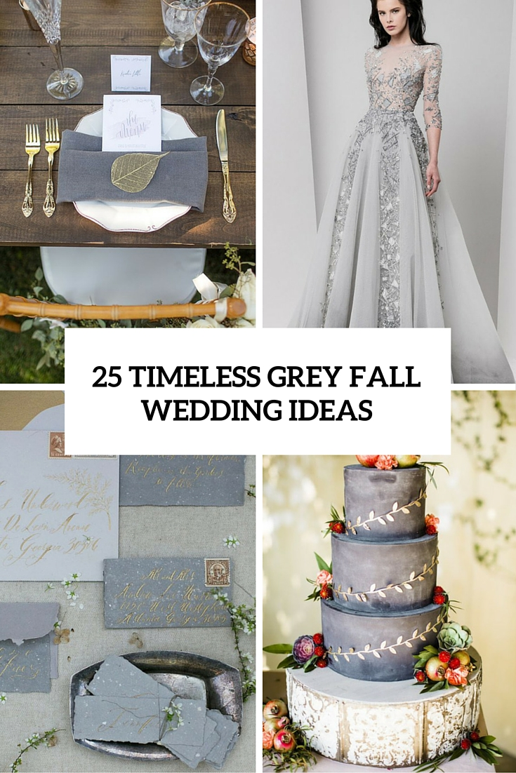 25 Timeless Grey Fall Wedding Ideas