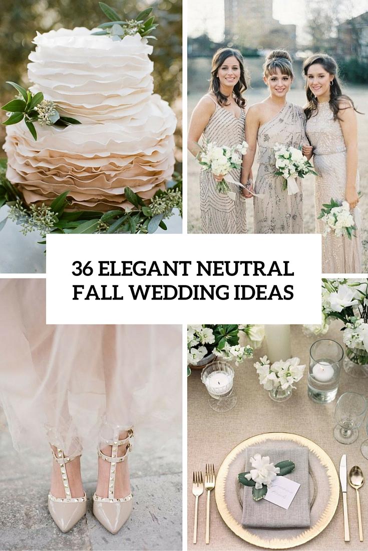 36 Elegant Neutral Fall Wedding Ideas