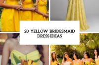 20 Eye-Catching Yellow Bridesmaid Dress Ideas
