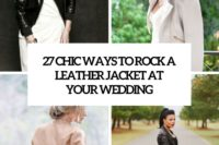 27 chic ways to rock a leaher jacket at your wedding cover