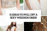 31 ideas to pull offf a sexy wedding dress cover