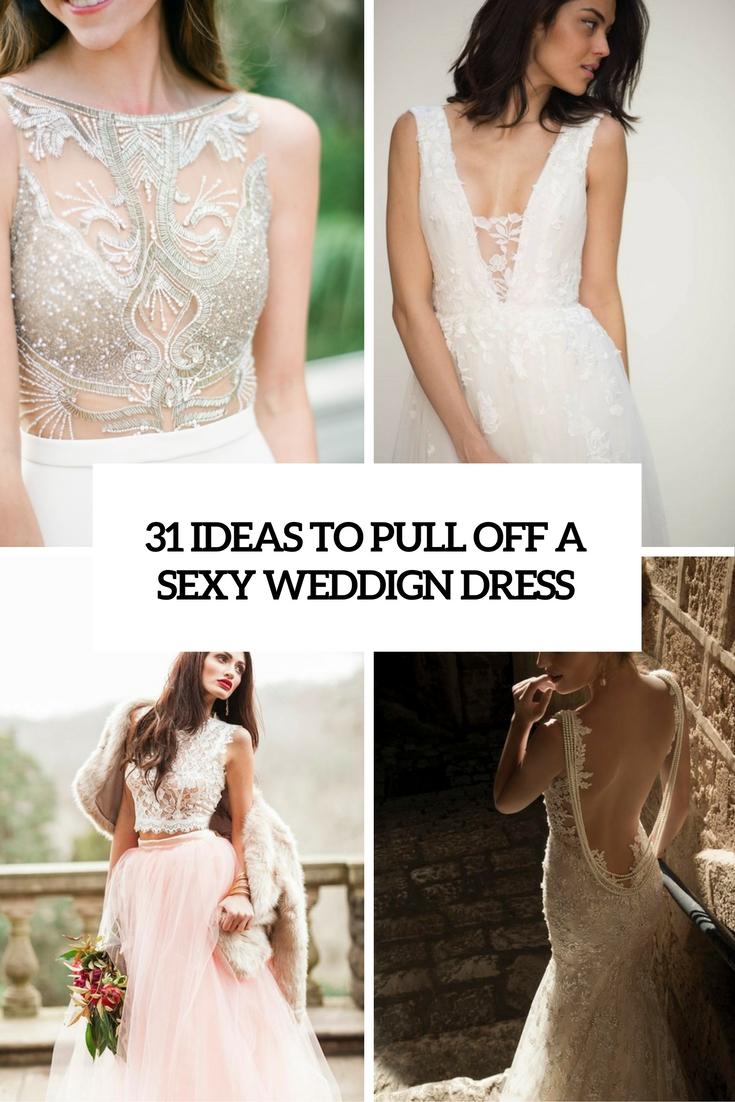 31 Ideas To Pull Off A Sexy Wedding Dress