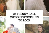 34 trendy fall wedding coverups to rock cover
