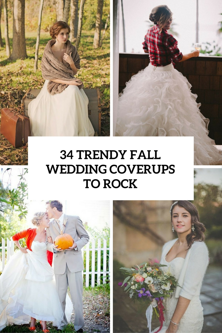 34 Trendy Fall Wedding Coverups To Rock
