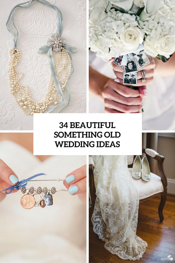 34 Beautiful Something Old Wedding Ideas