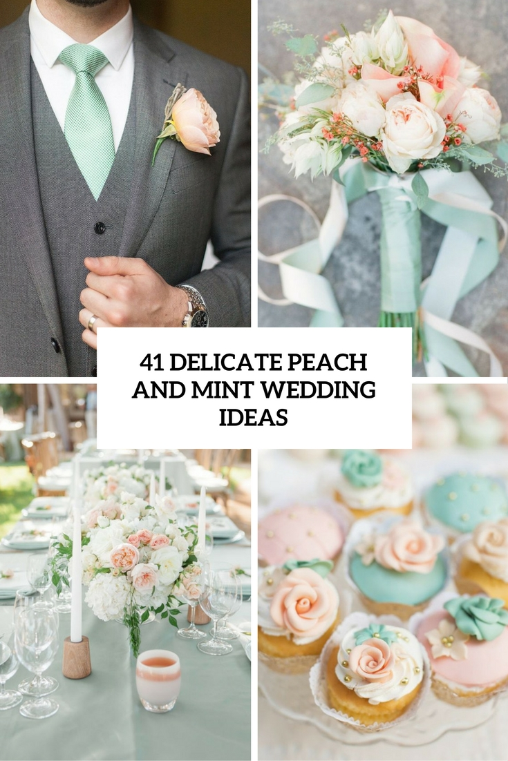 41 Delicate Peach And Mint Wedding Ideas - Weddingomania