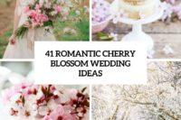 41 romantic cherry blossom wedding ideas cover
