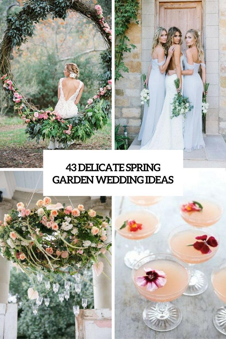 43 Delicate Spring Garden Wedding Ideas - Weddingomania
