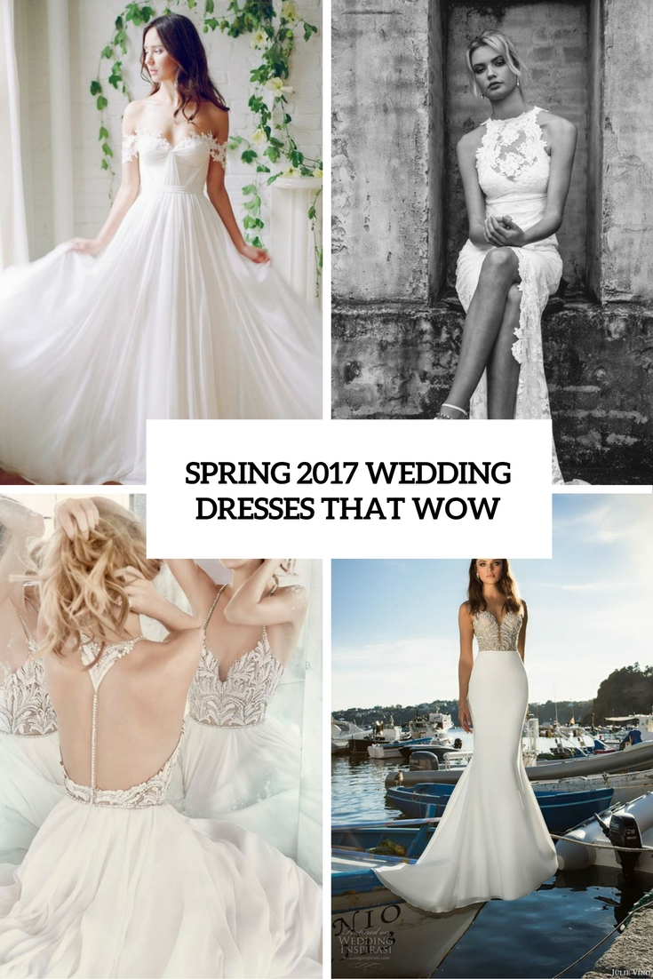 35 Spring 2017 Wedding Dresses That Wow