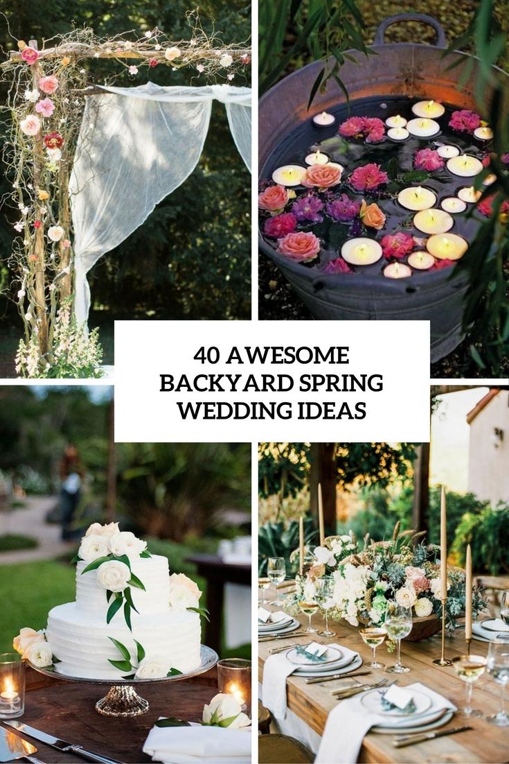 40 Awesome Backyard Spring Wedding Ideas - Weddingomania