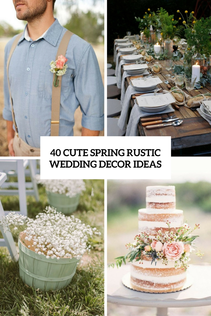 40 Cute Spring Rustic Wedding Decor Ideas Weddingomania