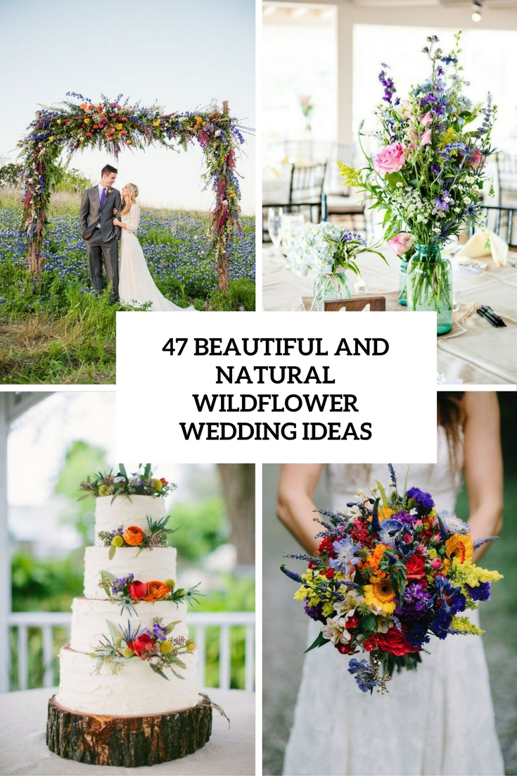 47 Beautiful And Natural Wildflower Wedding Ideas