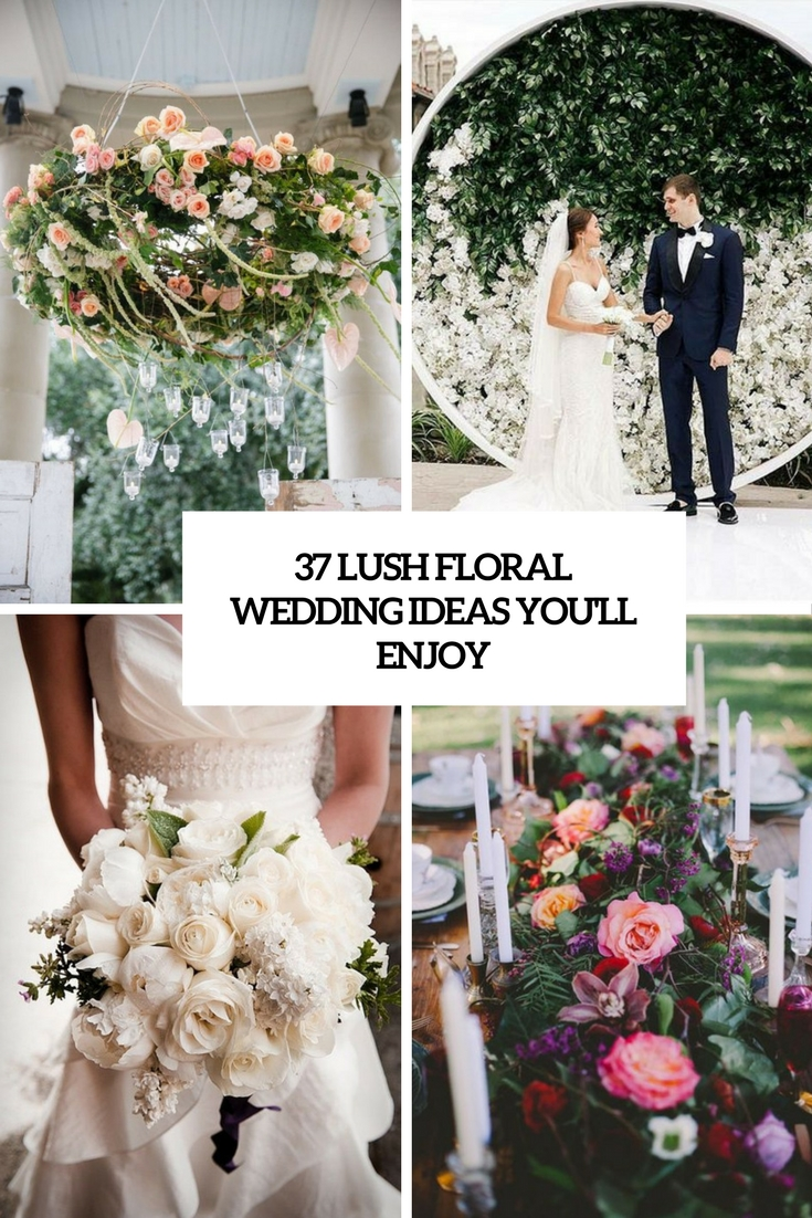 37 Lush Floral Wedding Ideas You'll Enjoy