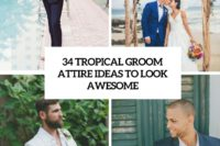 34 tropical groom attire ideas to look awesome cover