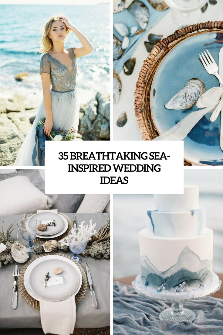 35 Breathtaking Sea-Inspired Wedding Ideas
