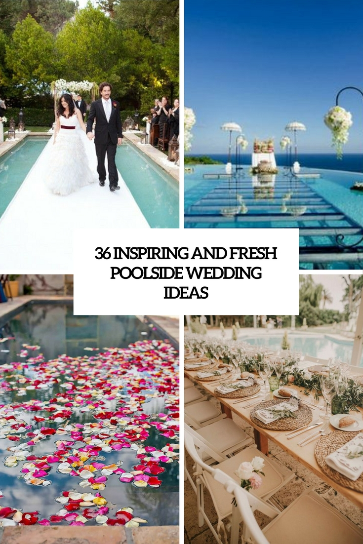 36 Inspiring And Fresh Poolside Wedding Ideas Weddingomania