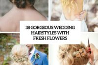 38 gorgeous wedding hairstyles with fresh flowers cover