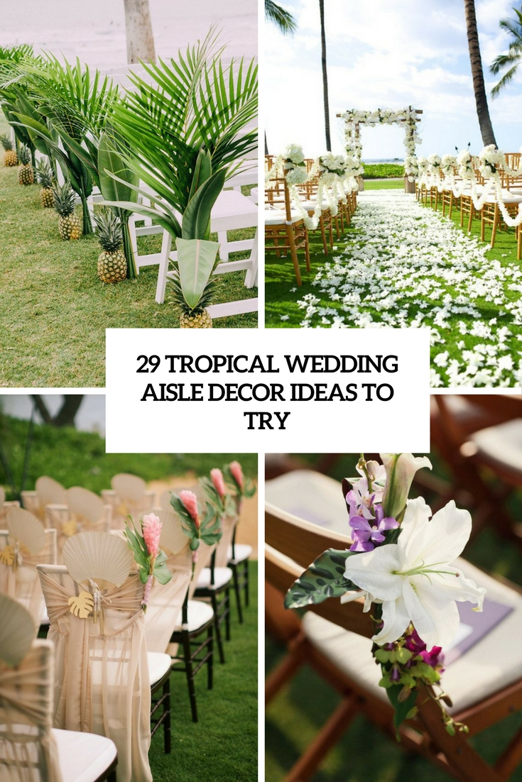 29 tropical wedding aisle d cor ideas to try weddingomania for Aisle wedding decoration ideas