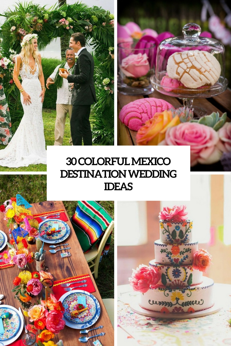 30 Colorful Mexico Destination Wedding Ideas