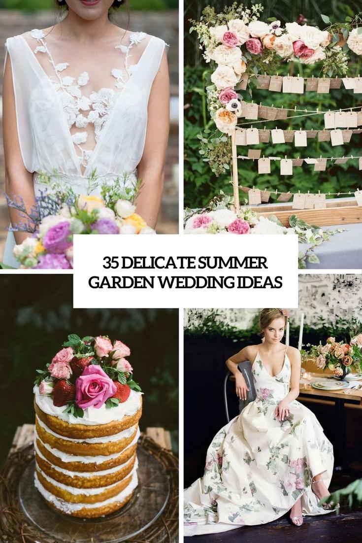35 Delicate Summer Garden Wedding Ideas