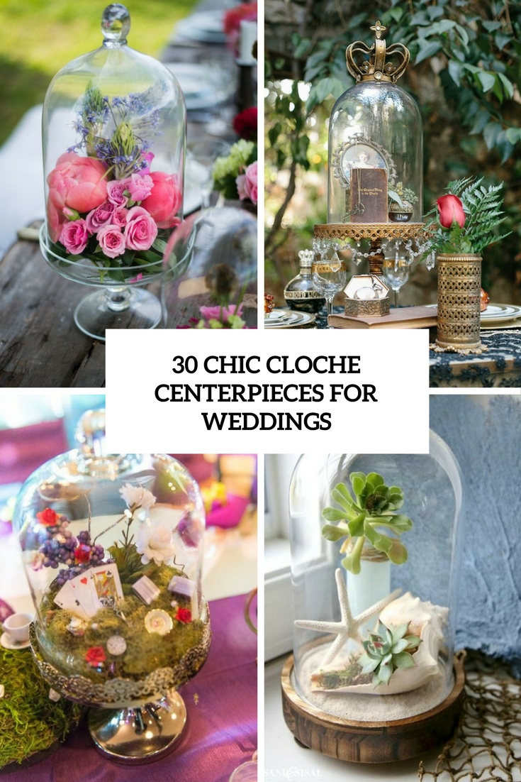 30 Chic Cloche Centerpieces For Weddings