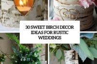 30 sweet birch decor ideas for rustic weddings cover
