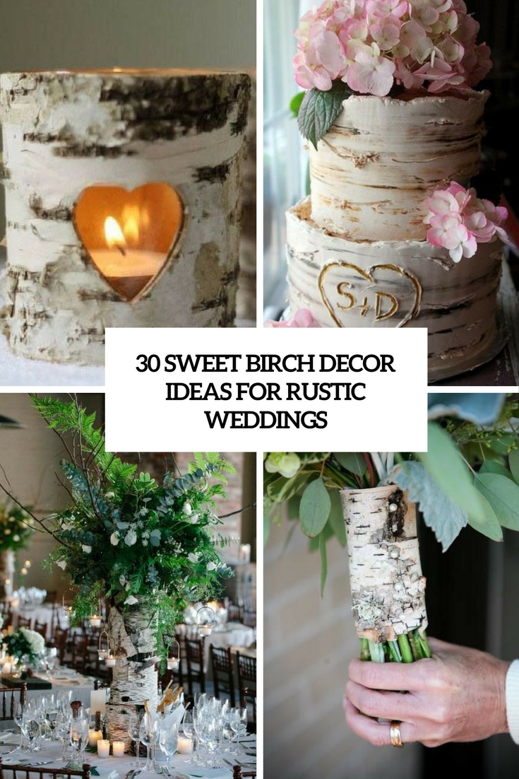 30 Sweet Birch Decor Ideas For Rustic Weddings
