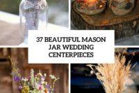 37 beautiful mason jar wedding centerpieces cover