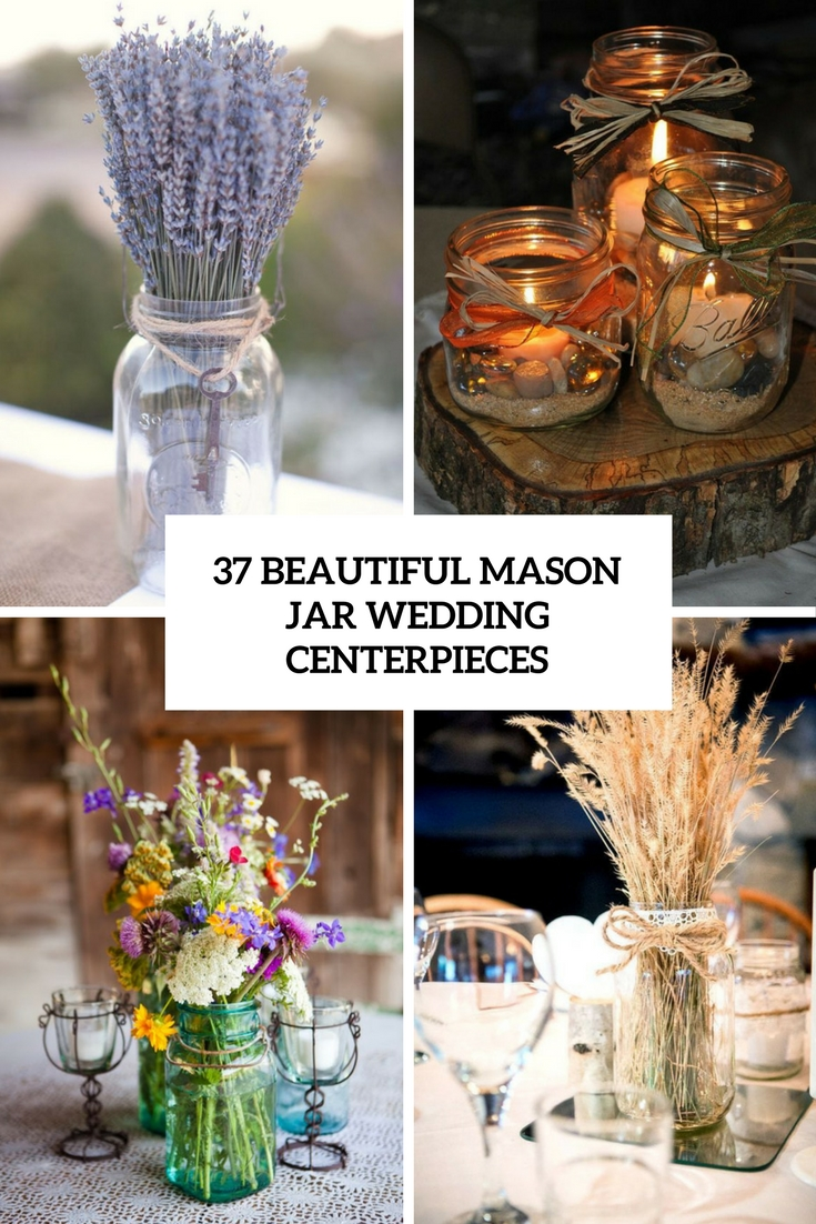 37 Beautiful Mason Jar Wedding Centerpieces - Weddingomania