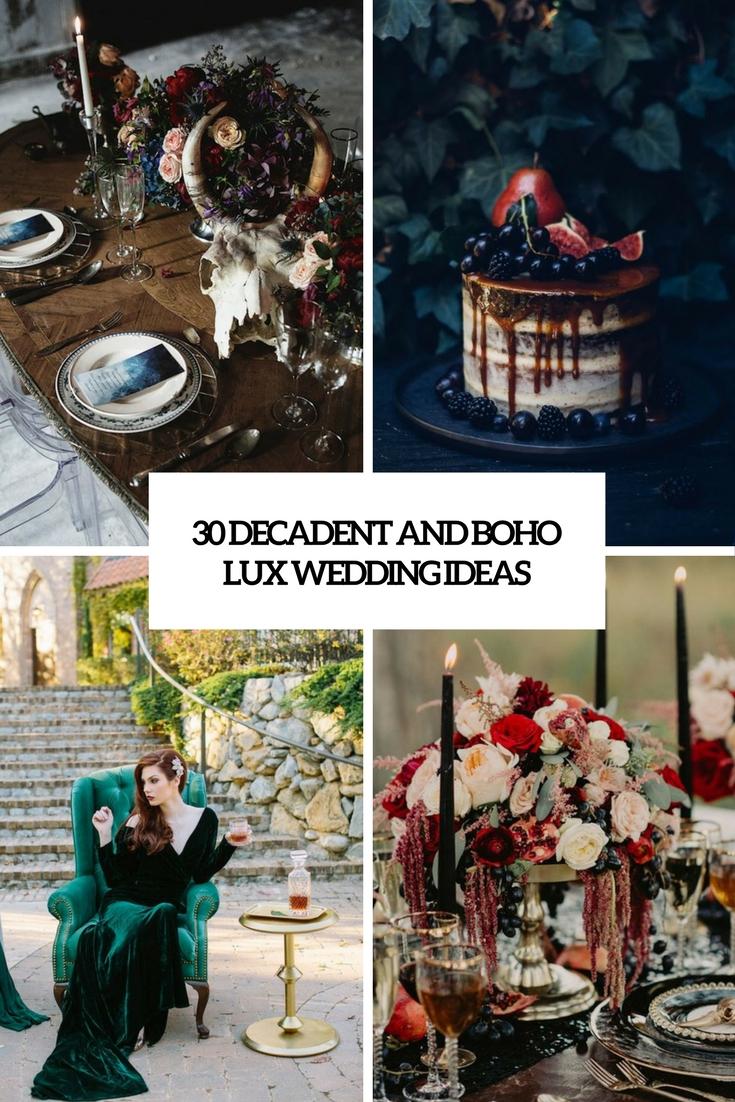 30 Decadent And Boho Lux Wedding Ideas