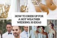 how to dress up for a hot weather wedding 30 ideas cover