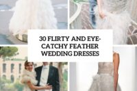 30 flirty and eye-catchy feather wedding dresses cover