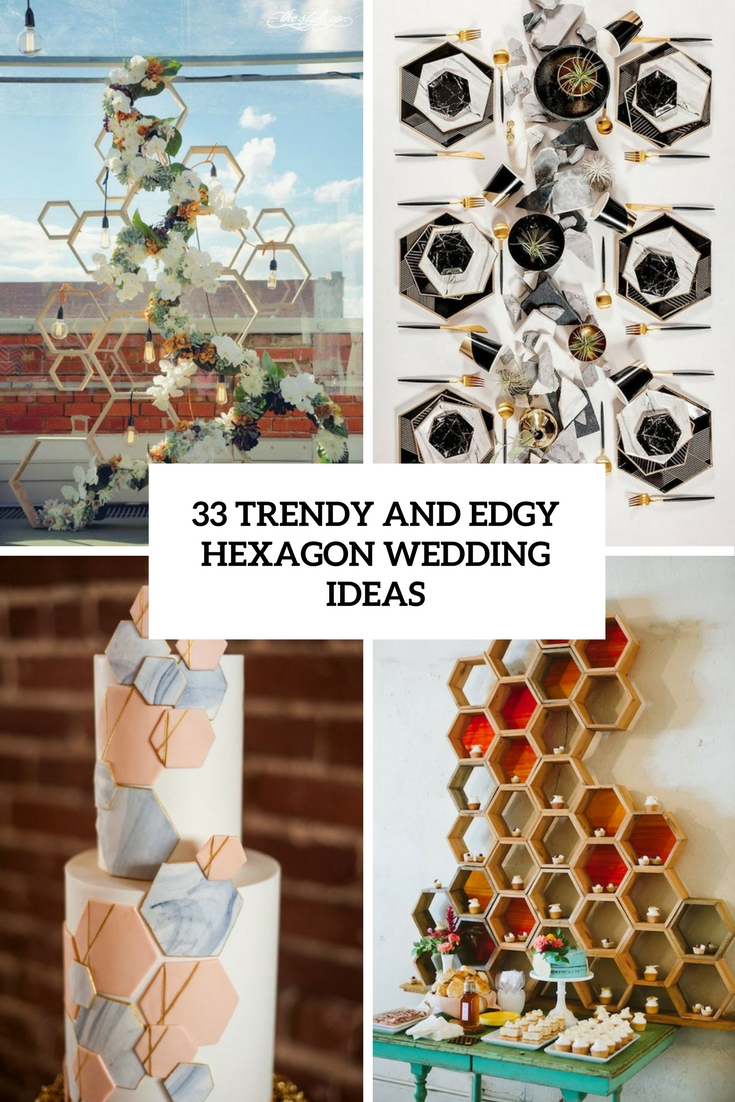 33 Trendy And Edgy Hexagon Wedding Ideas