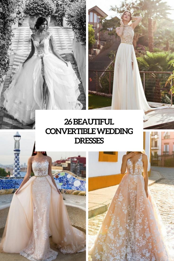 26 Beautiful Convertible Wedding Dresses