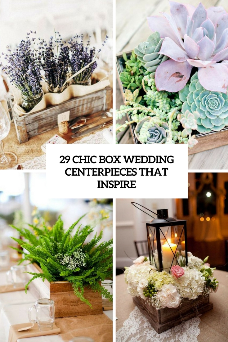 29 Chic Box Wedding Centerpieces That Inspire