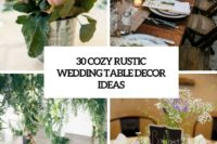 30 cozy rustic wedding table decor ideas cover