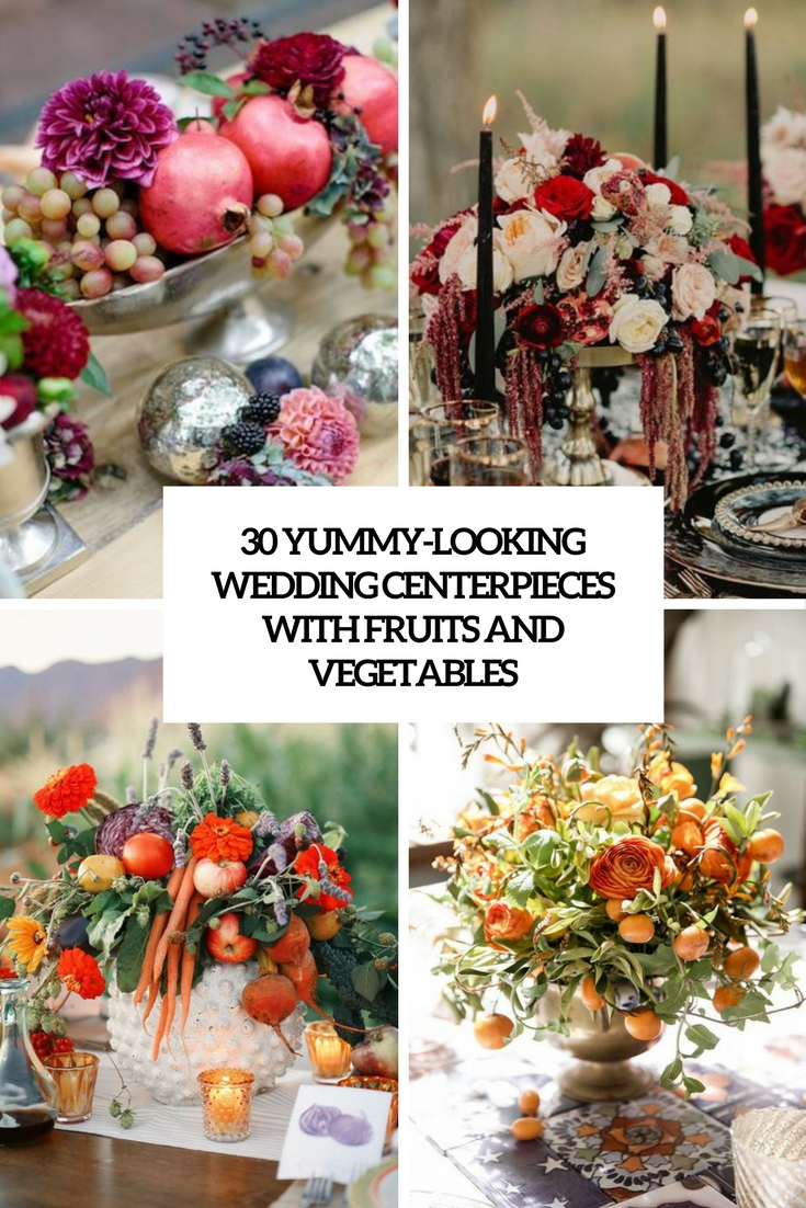 30 Yummy-Looking Wedding Centerpieces With Fruits And Vegetables