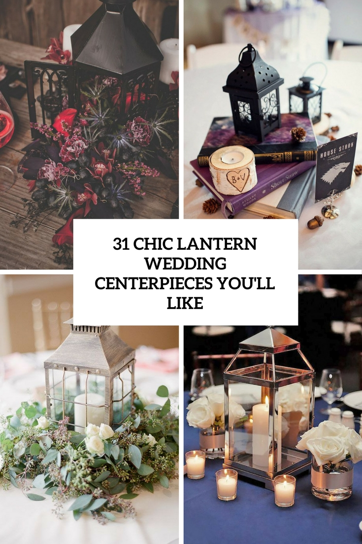 31 Chic Lantern Wedding Centerpieces You Ll Like Weddingomania