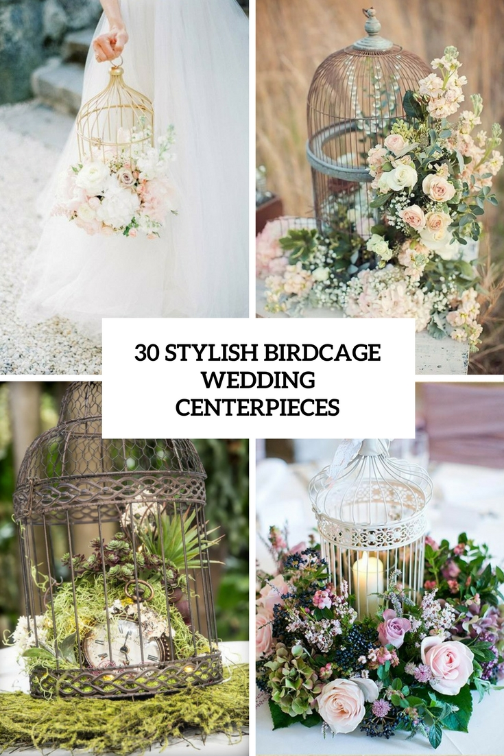 30 Stylish Birdcage Wedding Centerpieces