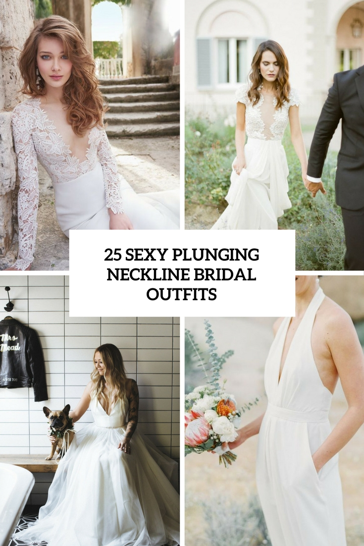 25 Sexy Plunging Neckline Bridal Outfits