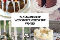 27 amazing drip wedding cakes for winter cover