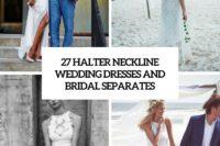 27 halter neckline wedding dresses and bridal separates cover