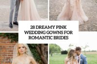 28 dreamy pink wedding gowns for romantic brides cover