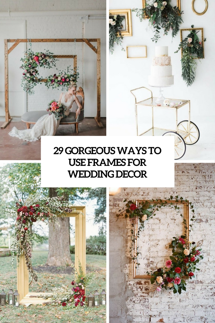 29 Gorgeous Ways To Use Frames For Wedding Decor