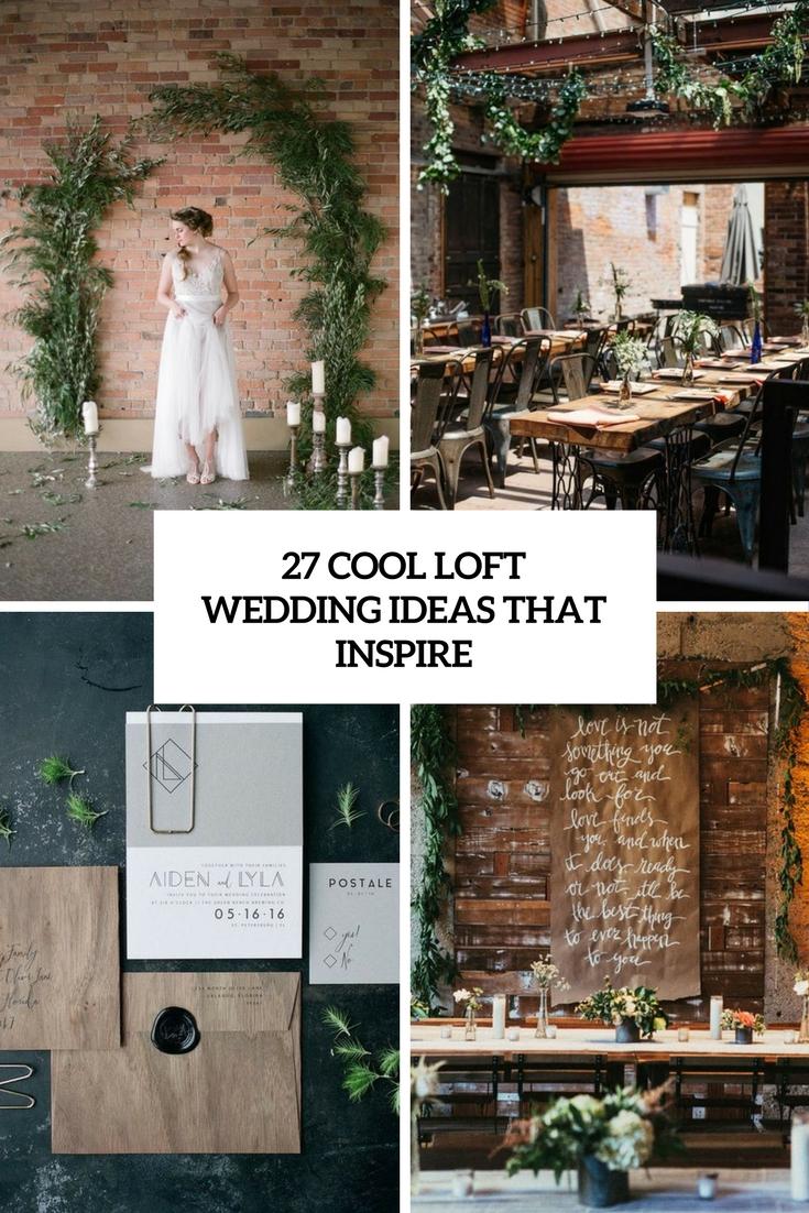 27 Cool Loft Wedding Ideas That Inspire